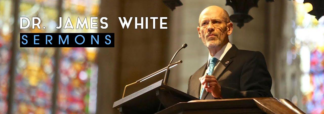 Dr James White Sermons