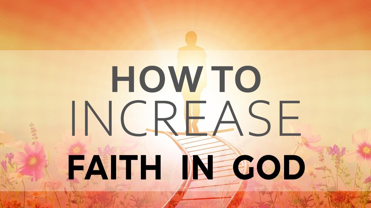 How to increase Faith in God